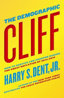 The Demographic Cliff: How To Survive And Prosper During The Great Deflation Of 2014-2019,