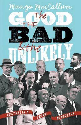 The Good The Bad & The Unlikely: Australia's Prime Ministers: Updated And Revised Edition,