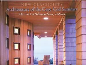 Architecture of the Cape Cod Summer: The Work of Polhemus Savery DaSilva New Classicists