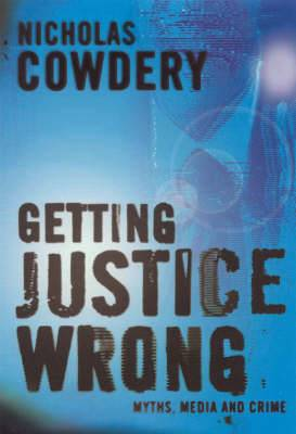 Getting Justice Wrong: Myths, the Media and Crime