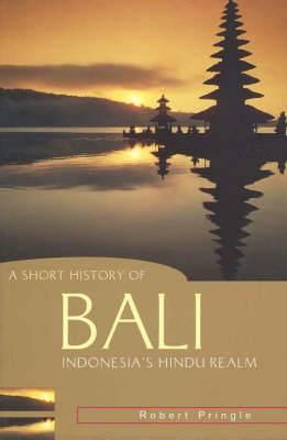 A Short History of Bali: Indonesia's Hindu Realm
