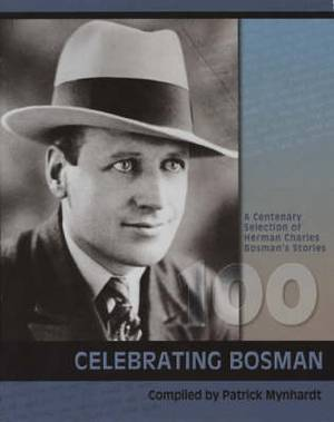 Herman Charles Bosman 1905-2005: A Centenary Selection