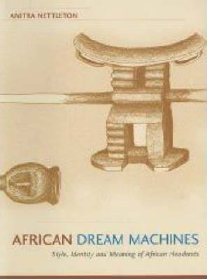 African Dream Machines: Style, Identity and Meaning of African Headrests