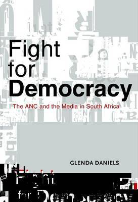 Fight for Democracy: The African National Congress and the Media in South Africa