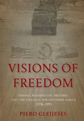 Visions of freedom: Havana, Washington, Pretoria and the struggle for Southern Africa 1976-1991