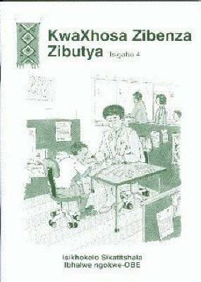 KwaXhosa Zibenza Zibutya: Gr 4: Teacher's Guide