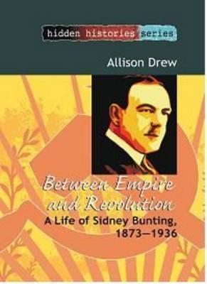 Between empire and revolution: A life of Sidney Bunting 1873-1936