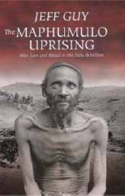 The Maphumulo Uprising: War, Law and Ritual in the Zulu Rebellion