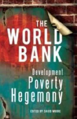 The World Bank: Development, Poverty, Hegemony