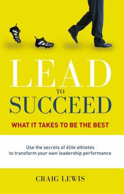 Lead to Succeed: What it takes to be the best