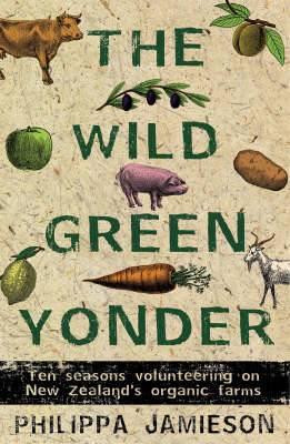 The Wild Green Yonder: Ten Seasons Volunteering on New Zealand's Organic Farms