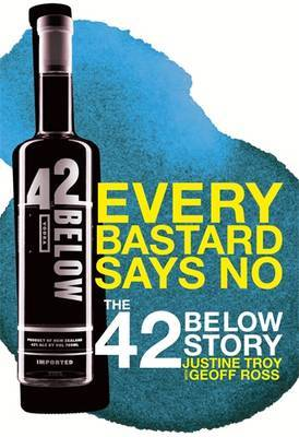 Every Bastard Says No: The 42 Below Story