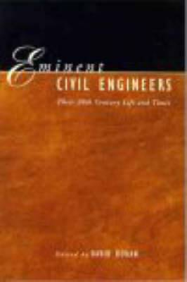 Eminent Civil Engineers: Their 20th Century Life and Times