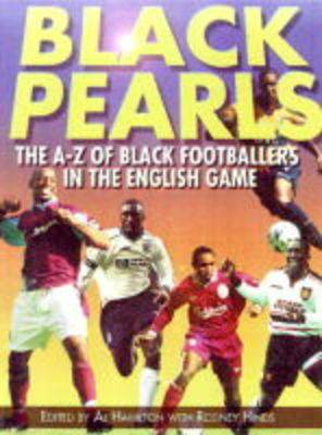 Black Pearls Of Soccer: The A-Z of Black Footballers in the English Game