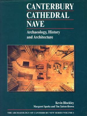 The Archaeology of Canterbury: Canterbury Cathedral nave archaeology, history and architecture