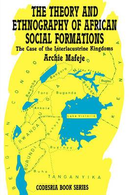 The Theory and Ethnography of African Social Formations: The Case of the Interlacustrine Kingdoms