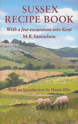Sussex Recipe Book: With a Few Excursions into Kent