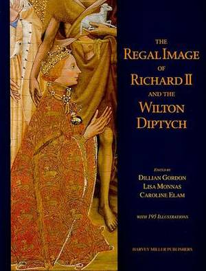 The Regal Image of Richard II and the Wilton Diptych