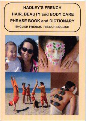 Hadley's French Hair, Beauty and Body Care Phrase Book and Dictionary: English - French and French - English