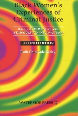 Black Women's Experiences of Criminal Justice: Race, Gender and Crime - a Discourse on Disadvantage