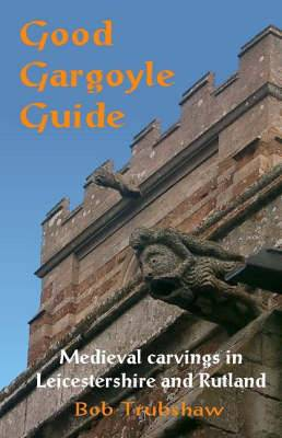 Good Gargoyle Guide: Medieval Carvings of Leicestershire and Rutland