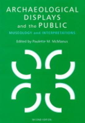 Archaeological Displays and the Public: Museology and Interpretation