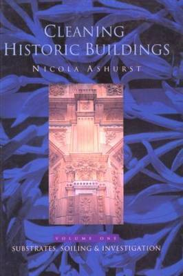 Cleaning Historic Buildings: v. 1: Substrates, Soiling and Investigation