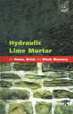 Hydraulic Lime Mortar for Stone, Brick and Block Masonry: A Best Practice Guide