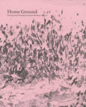 Home Ground, Paintings and Drawings by Virginia Bodman