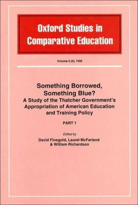 Something Borrowed, Something Blue?: A Study of the Thatcher Government's Appropriation of American Education and Training Policy: Pt. 1