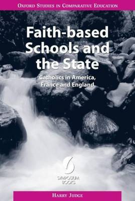 Faith-based Schools and the State: Catholics in America, France and England