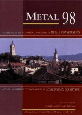Metal '98: Proceedings of the International Conference on Metals Conservation, Draguignan, France, May 1998