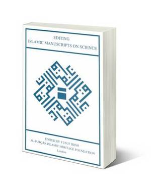 Editing Islamic Manuscripts on Science: Proceedings of the Fourth Conference of the Al-Furqan Islamic Heritage Foundation