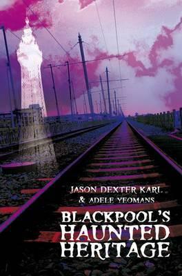 Blackpool's Haunted Heritage