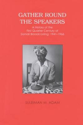 Gather Round the Speakers: A History of the First Quarter of Somali Broadcasting 1941-1966