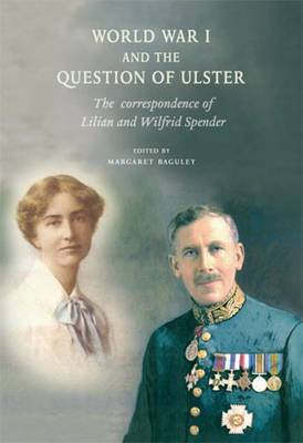World War 1 and the Question of Ulster: The Correspondence of Lilian and Wilfrid Spender