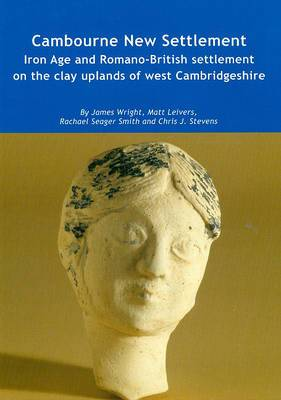 Cambourne New Settlement: Iron Age and Romano-British Settlement on the Clay Uplands of West Cambridgeshire