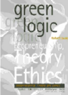 Green Logic: Ecopreneurship, Theory and Ethics