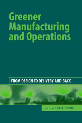 Greener Manufacturing and Operations: From Design to Delivery and Back