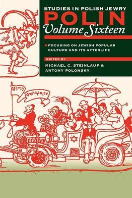 Polin: Studies in Polish Jewry Volume 16: Focusing on Jewish Popular Culture and Its Afterlife
