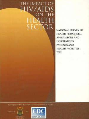 Impact of HIV/AIDS on the Health Sector: National Survey of Health Personnel, Ambulatory and Hospitalised Patients, and Health Facilities 2002