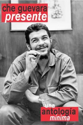 Che Guevara Presente Una Antologia Minima