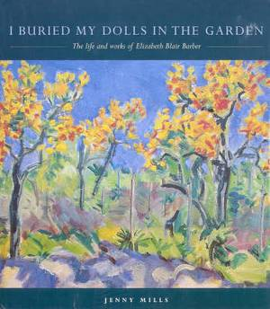 I Buried My Dolls in the Garden: The Life and Works of Elzabeth Blair Barber