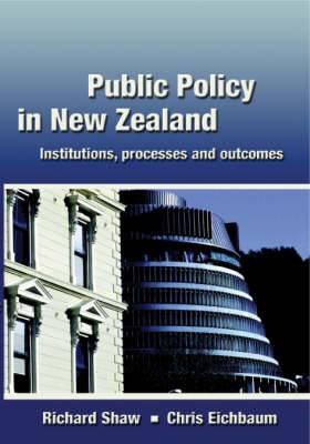 Public Policy in NZ: Institutions, Processes and Outcomes