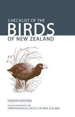 Checklist of the Birds of New Zealand: In Association with the Ornithological Society of New Zealand