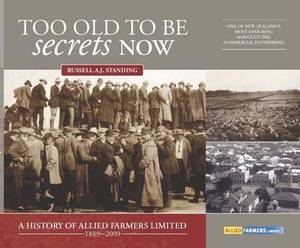 Too Old to be Secrets Now: A History of Allied Farmers Limited, 1889-2009
