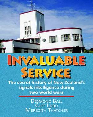 Invaluable Service: The Secret History of New Zealand's Signals Intelligence During Two World Wars