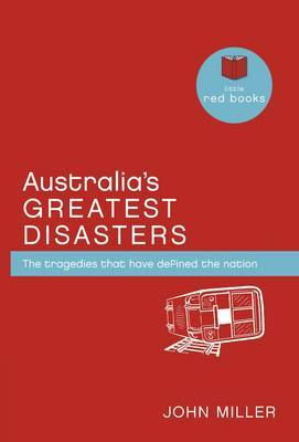 Australia's Greatest Disasters: the Tragedies That Have Defined the Nation That is Australia