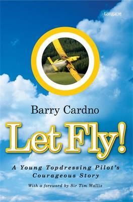 Let Fly!: A Young Topdressing Pilot's Courageous Story