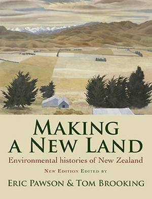 Making a New Land: Enviromental Histories of New Zealand